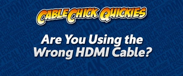 Are You Using the Wrong HDMI Cable?