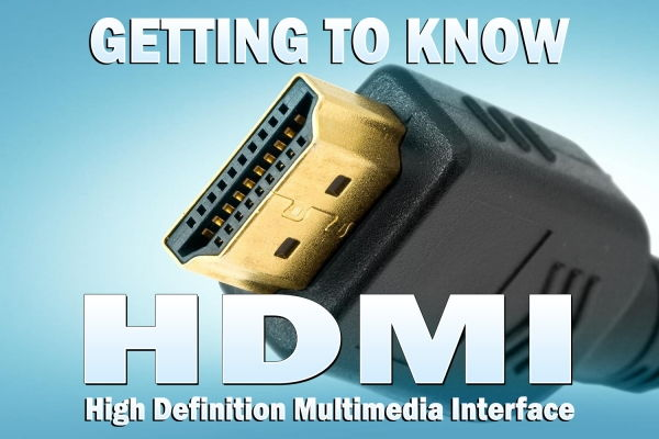 Getting to know HDMI Cables - High Definition Multimedia Interface