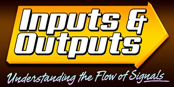AV Inputs & Outputs - Understanding the Flow of Signals
