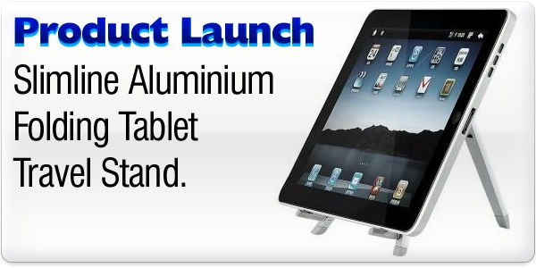 Product Launch - Slimline Aluminium Folding Tablet Stand