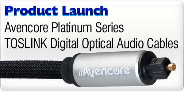 Product Launch - Avencore Platinum Series TOSLINK Cables
