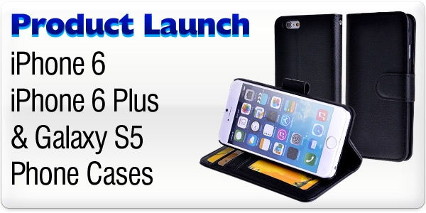 Product Launch - iPhone 6 & Samsung Galaxy S5 Cases