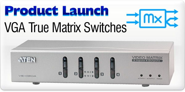 Product Launch - VGA True Matrix Splitters