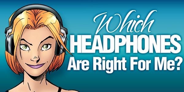 Which Headphones Are Right For Me?